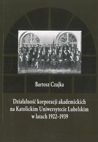 Działalność korporacji akademickich na Katolickim Uniwersytecie Lubelskim w latach 1922-1939