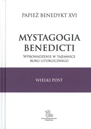 Mystagogia Benedicti. WIELKI POST. Wprowadzenie w tajemnice roku liturgicznego, Papież Benedykt XVI (1)