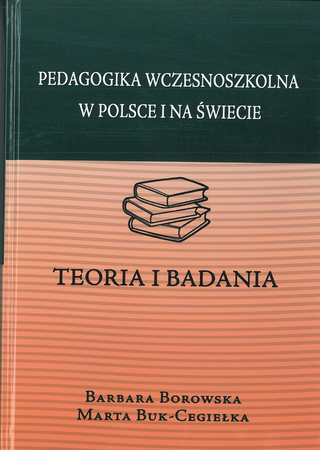 Pedagogika wczesnoszkolna w Polsce i na świecie. Teoria i badania, B. Borowska, M. Buk-Cegiełka (1)