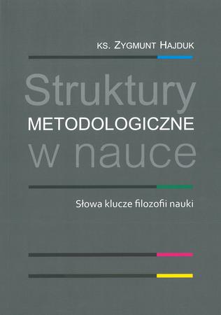 Struktury metodologiczne w nauce. Słowa klucze filozofii nauki, ks. Z. Hajduk (1)