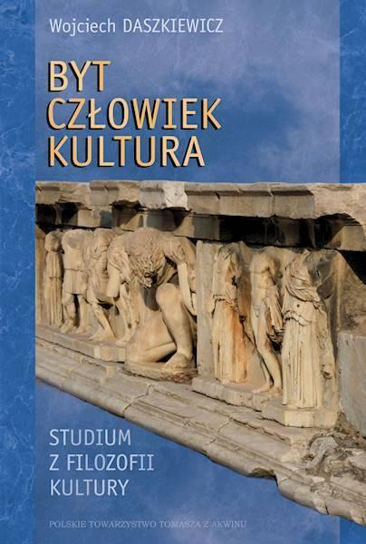 BYT CZŁOWIEK KULTURA. Studium z filozofii kultury, Wojciech Daszkiewicz. (1)