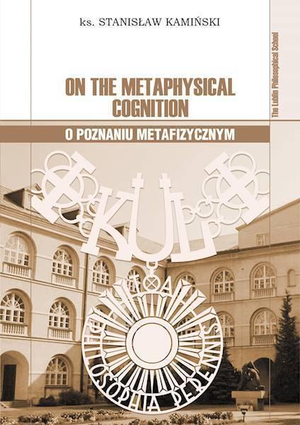 ON THE METAPHYSICAL COGNITION. O POZNANIU METAFIZYCZNYM, ks. Stanisław Kamiński  (1)