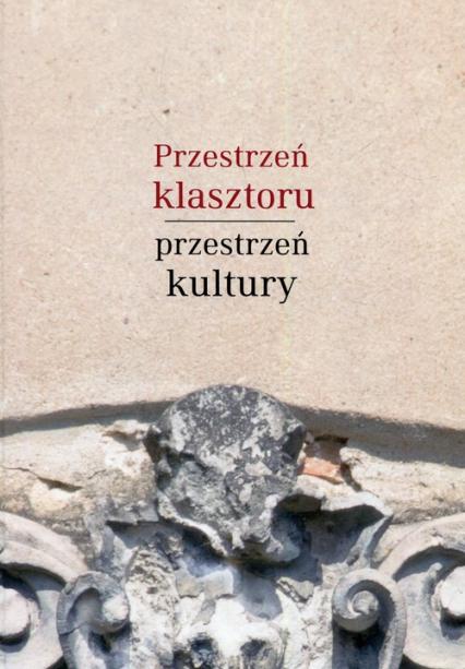Przestrzeń klasztoru przestrzeń kultury. Piśmiennictwo, książka, edukacja, red. Joanna Pietrzak Thebault, Łukasz Cybulski  (1)