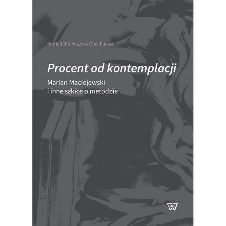 Procent od kontemplacji. Marian Maciejewski i inne szkice o metodzie, Bernadetta Kuczera-Chachulska (1)