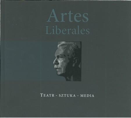 Artes Liberales. Teatr - sztuka - media. Księga jubileuszowa dedykowana profesorowi Leszkowi Mądzikowi (1)