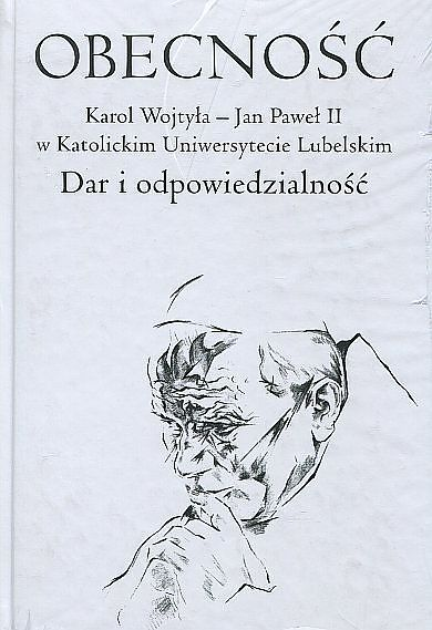 OBECNOŚĆ. Karol Wojtyła - Jan Paweł II w Katolickim Uniwersytecie Lubelskim. Dar i odpowiedzialność, red. M. Filipiak, A. Szostek MIC (1)