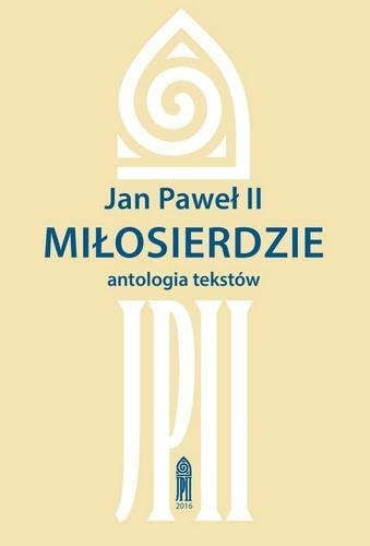 Jan Paweł II: MIŁOSIERDZIE, antologia tekstów (1)