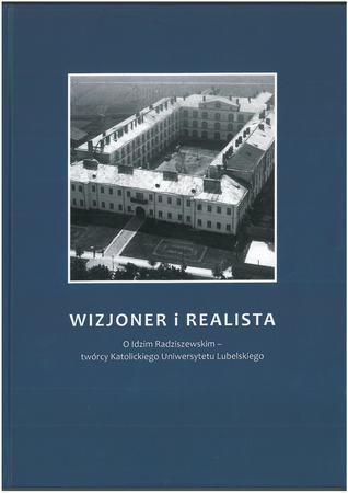 WIZJONER I REALISTA. O Idzimi Radziszewskim - twórcy Katolickiego Uniwersytetu Lubelskiego   (1)