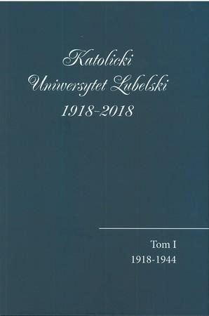 Katolicki Uniwersytet Lubelski 1918-2018, t. 1, 2, 3 (komplet), red. G. Bujak, A. Mirek, J. Rabiński   (1)