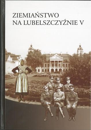 Ziemiaństwo na Lubelszczyźnie V. Praca i życie codzienne w majątku ziemiańskim, red. Hubert Łaszkiewicz (1)