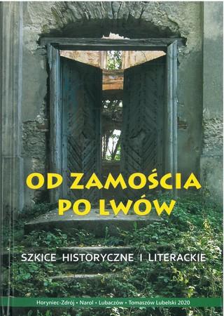 Od Zamościa po Lwów. Szkice historyczne i literackie, red. Zdzisław Pizun, Aneta Siemieńska, Ryszard Gawryś (1)
