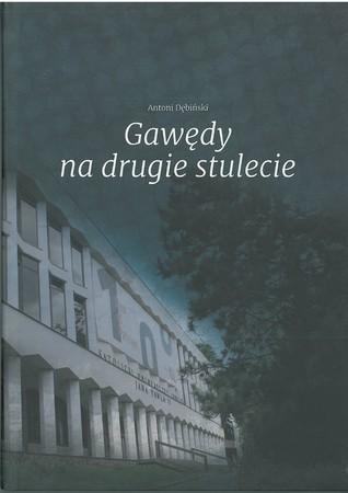 GAWĘDY NA DRUGIE STULECIE Antoni Dębiński (1)