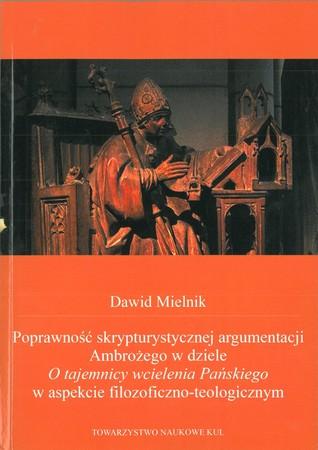 Poprawność skrypturystycznej argumentacji Ambrożego w dziele o tajemnicy wcielenia Pańskiego w aspekcie filozoficzno-teologicznym, Dawid Mielnik (1)