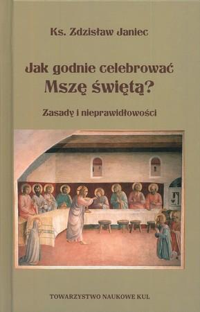 Jak godnie celebrować Mszę świętą? Zasady i nieprawidłowości ks. Zdzisław Janiec (1)