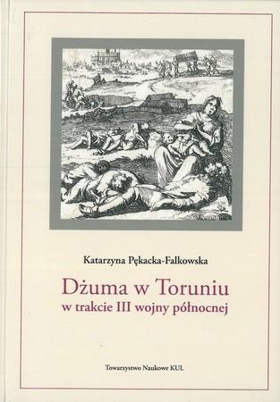 Dżuma w Toruniu w trakcie III wojny północnej, Katarzyna Pękacka-Falkowska (1)