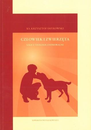 CZŁOWIEK I ZWIERZĘTA szkice teologicznomoralne, ks. Krzysztof Smykowski (1)