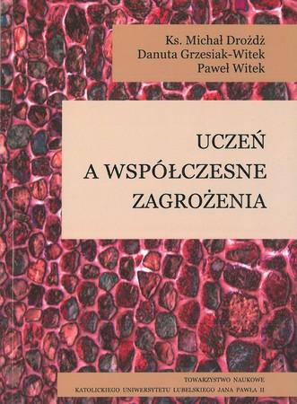 Uczeń a współczesne zagrożenia, ks. Michał Drożdż, Danuta Grzesiak-Witek, Paweł Witek (1)