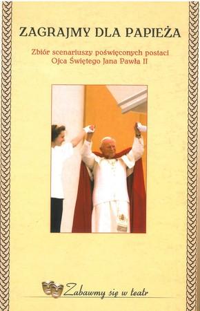 Zagrajmy dla papieża. Zbiór scenariuszy poświęconych postaci Ojca Świętego Jana Pawła II (1)