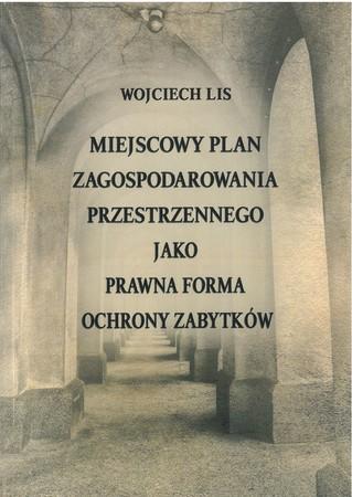 Miejscowy plan zagospodarowania przestrzennego jako prawna reforma ochrony zabytków, Wojciech Lis (1)