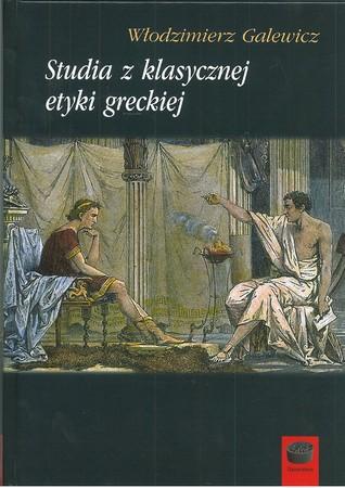 Studia z klasycznej etyki greckiej Włodzimierz Galewicz (1)