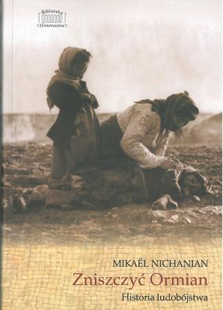 Zniszczyć Ormian Historia ludobójstwa  (1)