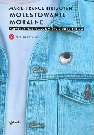 Molestowanie moralne. Perwersyjna przemoc w życiu codziennym  (1)