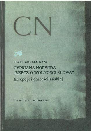 Cypriana Norwida rzecz o wolności słowa. Ku epopei chrześcijańskiej (1)
