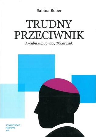 Trudny przeciwnik. Arcybiskup Ignacy Tokarczuk (1)