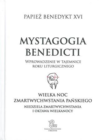 Mystagogia Benedicti. Wielka Noc Zmartwychwstania Pańskiego. Niedziela Zmartwychwstania i Oktawa Wielkanocy.  Wprowadzenie w tajemnice roku liturgicznego (1)